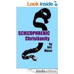http://www.amazon.com/Schizophrenic-Christianity-Christian-Fundamentalism-Sociopaths-ebook/dp/B00FVF0P5E/ref=sr_1_1?s=books&ie=UTF8&qid=1392407134&sr=1-1&keywords=schizophrenic+christianity